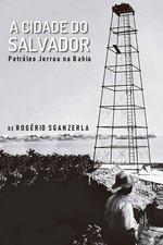 A Cidade do Salvador (Petróleo Jorrou na Bahia)