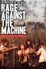 Revolution in the Head: Rage Against the Machine and the Art of Protest