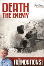 Ken Ham's Foundations - Death the Enemy