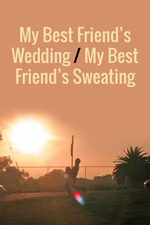 My Best Friend's Wedding/My Best Friend's Sweating
