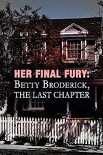 Her Final Fury: Betty Broderick, the Last Chapter