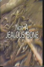Not a Jealous Bone