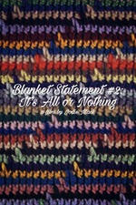 Blanket Statement #2: It's All or Nothing