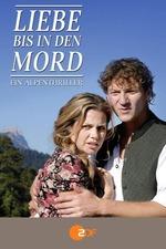 Liebe bis in den Mord: Ein Alpenthriller