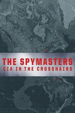 The Spymasters: CIA in the Crosshairs