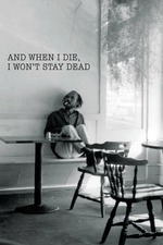 And When I Die, I Won't Stay Dead