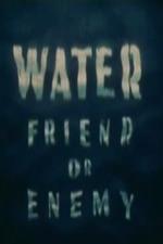 Water: Friend or Enemy