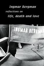 Ingmar Bergman: Reflections on Life, Death, and Love with Erland Josephson