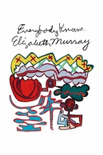Everybody Knows... Elizabeth Murray