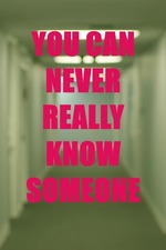 You Can Never Really Know Someone