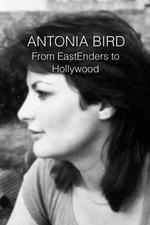 Antonia Bird: From EastEnders to Hollywood