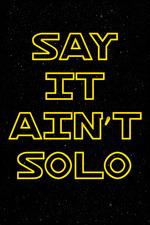 Say It Ain't Solo