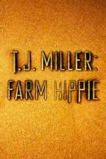 T.J. Miller: Farm Hippie