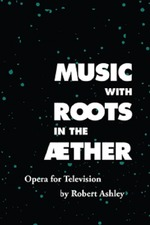 Music with Roots in the Aether: Opera for Television by Robert Ashley