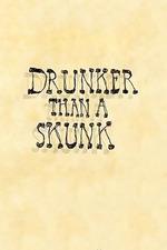 Drunker Than a Skunk