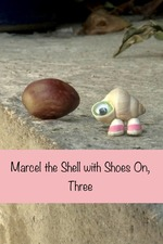 Marcel the Shell with Shoes On, Three