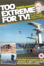 Too Extreme For TV!