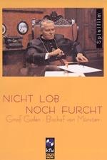 Nicht Lob - noch Furcht. Graf Galen, Bischof von Münster