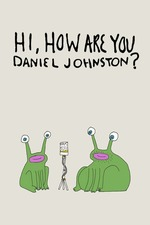 Hi, How Are You Daniel Johnston?