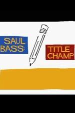 Saul Bass: Title Champ