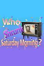 Who Shrunk Saturday Morning?