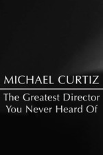 Michael Curtiz: The Greatest Director You Never Heard Of