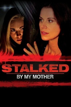 Stalked By My Mother 2016 Directed By Doug Campbell Reviews