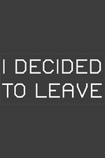 I Decided to Leave