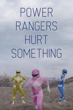 Power Rangers Hurt Something