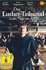 Das Luther-Tribunal - Zehn Tage im April