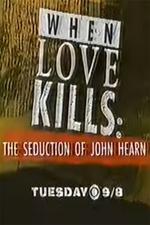 When Love Kills: The Seduction of John Hearn