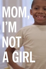 Mom, I'm Not A Girl: Raising a Transgender Child