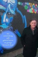 My Astonishing Self: Gabriel Byrne on George Bernard Shaw