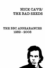Nick Cave & The Bad Seeds: BBC Appearances Collection 1989 - 2008