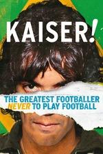 Kaiser: The Greatest Footballer Never to Play Football
