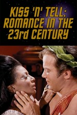 Kiss 'N' Tell: Romance in the 23rd Century