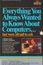 Everything You Always Wanted to Know About Computers... But Were Afraid to Ask