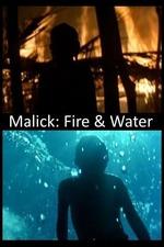 Malick: Fire & Water