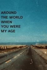 Around the World When You Were My Age
