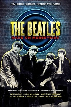 The Beatles: Made on Merseyside (2018) directed by Alan