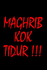 MAGHRIB KOK TIDUR !!!