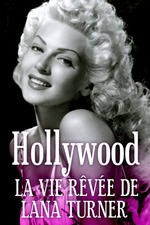 Hollywood : la vie rêvée de Lana Turner