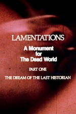 Lamentations: A Monument to the Dead World, Part 1: The Dream of the Last Historian