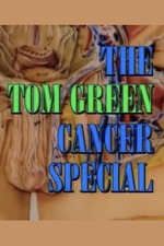 The Tom Green Cancer Special