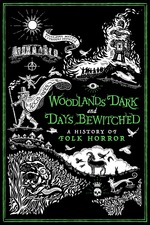 Woodlands Dark and Days Bewitched: A History of Folk Horror
