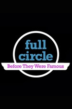 Full Circle: Before They Were Famous