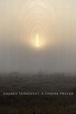 Andrey Tarkovsky. A Cinema Prayer