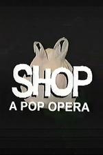 SHOP: A Pop Opera
