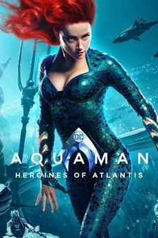 Aquaman: Heroines of Atlantis (2019) directed by Angela King ...