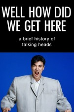 Well How Did We Get Here? A Brief History of Talking Heads